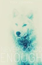 Never Good Enough by Rock_Lover000