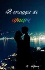 ❤️Il coraggio di amare❤️ by _LadyMalfoy_