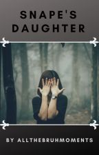 Snape's Daughter (Harry Potter fanfic) by Debzy123