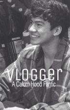 Vlogger || A Calum Hood fanfic|| complete by michael_reject_
