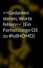 >>Gedanken stehen, Worte fehlen<<  [Ein Fortsetzungs-OS zu #fullHOMO] by Shabontama