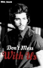 Don't mess with us (Zayn Malik fanfic) by White_Rose1D