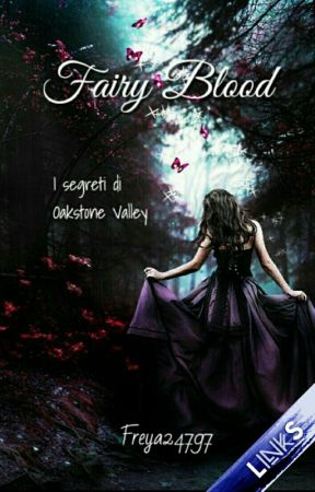 Fairy Blood I segreti di Oakstone Valley (#Wattys2015) by Freya24797
