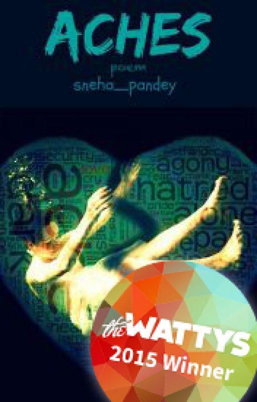 ACHES [Wattys Winner 2015] by sneha_pandey