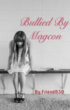 Bullied by Magcon {Book 1} by Friend830