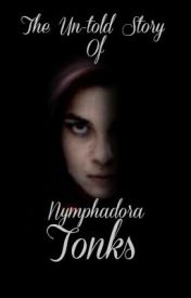 The un-told story of Nymphadora Tonks (ON HOLD) by TheHalfBloodPrincess