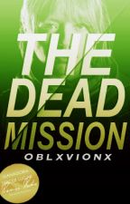The Dead Mission - [SIN EDITAR] by oblxvionx