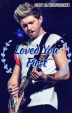 Loved You First (Niall Horan love story) by aisyahmaulidina