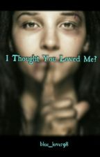 I Thought You Loved Me? by blue_lover98