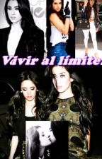 Vivir al límite (Camren. Lauren G!p) by AlexBuenavista18
