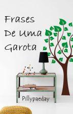 Frases De Uma Garota by pillypaeday
