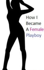 How I Became A Female Playboy by miknic24
