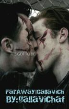 FarAway|| Gallavich by gallavichaf