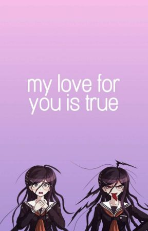 my love for you is true [fukawa touko x reader] - First