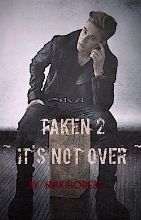 It's not over (Taken 2) by nikkihope82