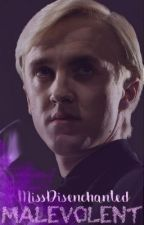 Malevolent: Book One (Draco Malfoy) by MissDisenchanted
