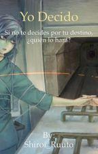 Yo decido by Shiroi_Ruuto