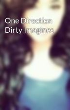 One Direction Dirty Imagines by i1DirectionVelvet