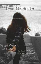 Love Me Harder (Hariana) [En edición] by Yessenia_Perez