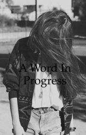A Word In Progress by reasons_to_write