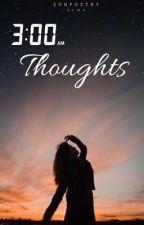3:00 am Thoughts by mindplatter