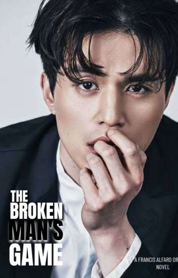 THE BROKEN MAN'S GAME                                        [COMPLETED BOYXBOY INTENSE DRAMA SERIES] #Wattys2015