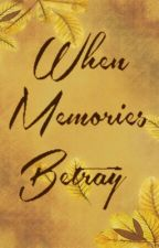 When memories Betray by KanyaMarks