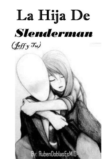 la hija de slenderman (jeff y tu)-No Recomendada-