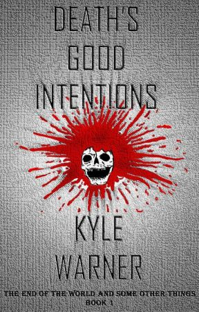 Death's Good Intentions (The End of the World and Some Other Things, Book 1) excerpt by Kyle-Warner