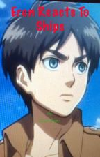 Eren reacts to ships by DipperBipper