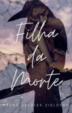 Filha da Morte by BrunaZielosko