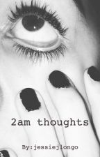 2am thoughts by jessiejlongo