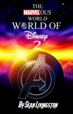 The Marvelous World: World of Disney 2 by DisneyWriter2015