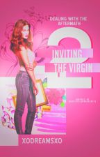Inviting the Virgin: Dealing With the Aftermath (Old Version) by XoDreamsXo
