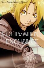 Equivalent Exchange (Edward Elric X Reader) *SMALL HIATUS* by XxAnimeButterflyxX