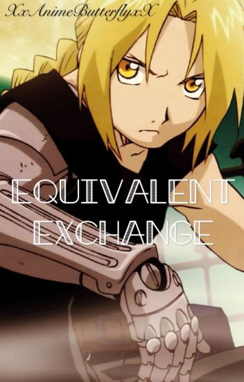 Equivalent Exchange (Edward Elric X Reader) #wattys2017