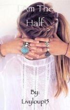 I am the Half by Livyloup15