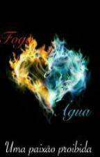 Fogo e Água- Um paixão proibido by Chokita_