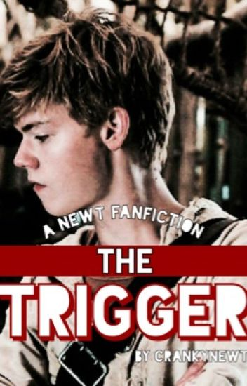 The Trigger (A Newt fanfiction)