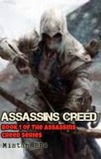 Assassins Creed (Book One of the Assasins Creed Series) by Mistah_BP4