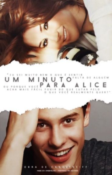 Um Minuto Para Alice || Shawn Mendes Fanfiction {EDITANDO}