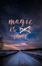 Magic is Real by LM1Hall