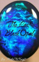 The last Black Opal by MerlinTheKnight