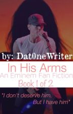 In His Arms (Eminem Fan Fiction) 1 of 2 by Dat0neWriter