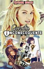Garota  Inconsequente #1 (Concluído) by ruiva13loira
