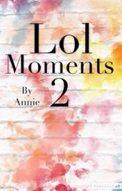 Lol moments 2 by travelgirlannie
