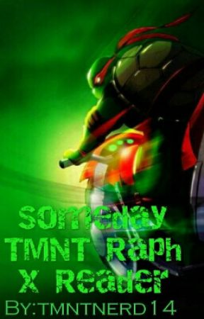 Someday TMNT Raph x Reader by tmntnerd14