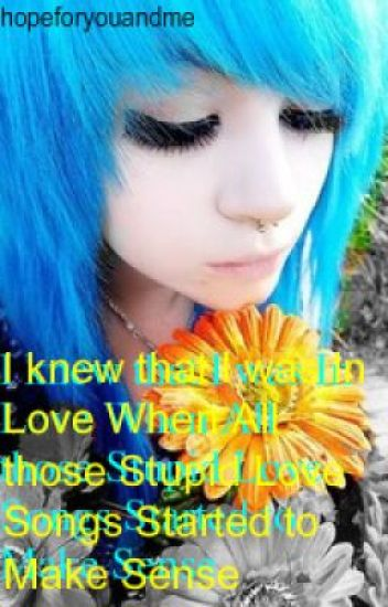 I knew that I was In Love When All those Stupid Love Songs Started to Make Sense