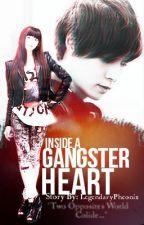 Inside a Gangster's Heart ♥ [COMPLETED] by LegendaryPhoenix