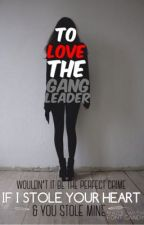 To Love The Gang Leader by Cakesforever